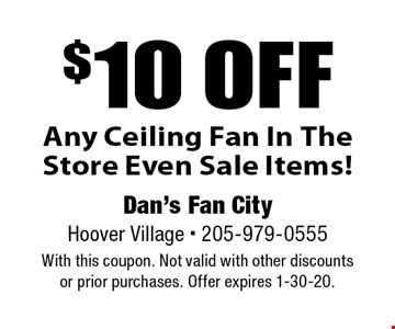 $10 off Any Ceiling Fan In The Store Even Sale Items!. With this coupon. Not valid with other discounts or prior purchases. Offer expires 1-30-20.