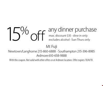15% off any dinner purchase, max. discount $35. Dine in only. Excludes alcohol. Sun-Thurs only. With this coupon. Not valid with other offers or at Ardmore location. Offer expires 10/4/19.