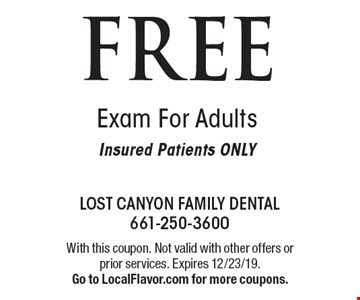 FREE Exam For Adults. Insured Patients ONLY. With this coupon. Not valid with other offers or prior services. Expires 12/23/19. Go to LocalFlavor.com for more coupons.