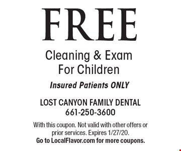 FREE Cleaning & Exam For Children Insured Patients ONLY. With this coupon. Not valid with other offers or prior services. Expires 1/27/20. Go to LocalFlavor.com for more coupons.