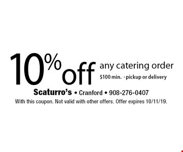 10% off any catering order$100 min.· pickup or delivery. With this coupon. Not valid with other offers. Offer expires 10/11/19.