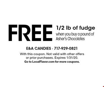 FREE 1/2 lb of fudge when you buy a pound of Asher's Chocolates. With this coupon. Not valid with other offers or prior purchases. Expires 1/31/20.Go to LocalFlavor.com for more coupons.