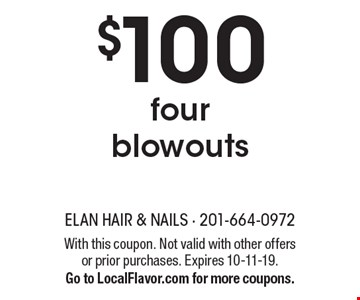 $100 four blowouts. With this coupon. Not valid with other offers or prior purchases. Expires 10-11-19. Go to LocalFlavor.com for more coupons.