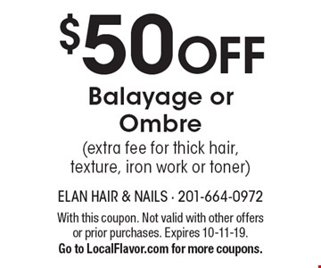 $50 off Balayage or Ombre (extra fee for thick hair, texture, iron work or toner). With this coupon. Not valid with other offers or prior purchases. Expires 10-11-19. Go to LocalFlavor.com for more coupons.