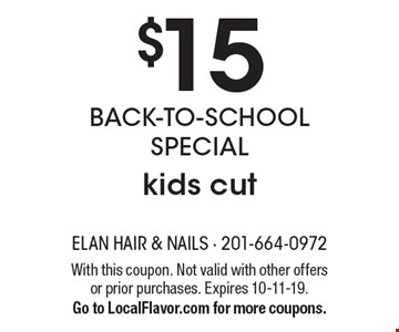 $15 back-to-school special kids cut. With this coupon. Not valid with other offers or prior purchases. Expires 10-11-19. Go to LocalFlavor.com for more coupons.