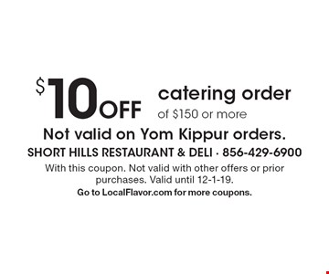 $10 Off catering order of $150 or more. Not valid on Yom Kippur orders. With this coupon. Not valid with other offers or prior purchases. Valid until 12-1-19. Go to LocalFlavor.com for more coupons.