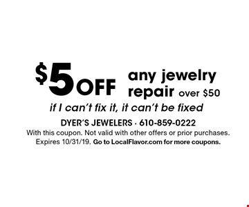 $5 Off any jewelry repair over $50. If I can't fix it, it can't be fixed. With this coupon. Not valid with other offers or prior purchases. Expires 10/31/19. Go to LocalFlavor.com for more coupons.