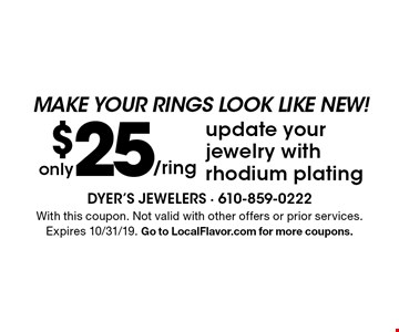 MAKE YOUR RINGS LOOK LIKE NEW! $25 only/ring update your jewelry with rhodium plating. With this coupon. Not valid with other offers or prior services. Expires 10/31/19. Go to LocalFlavor.com for more coupons.