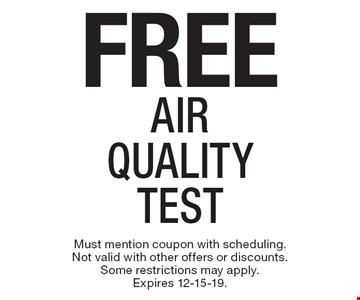 Free Air Quality Test. Must mention coupon with scheduling. Not valid with other offers or discounts. Some restrictions may apply. Expires 12-15-19.