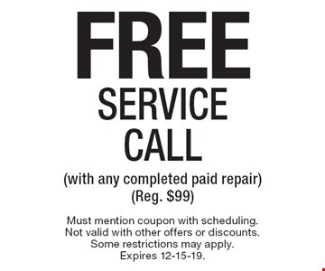 Free Service Call (with any completed paid repair) (Reg. $99). Must mention coupon with scheduling. Not valid with other offers or discounts. Some restrictions may apply. Expires 12-15-19.