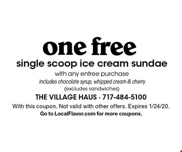 Free one single scoop ice cream sundae with any entree purchase, includes chocolate syrup, whipped cream & cherry (excludes sandwiches). With this coupon. Not valid with other offers. Expires 1/24/20. Go to LocalFlavor.com for more coupons.