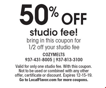50% off studio fee! bring in this coupon for 1/2 off your studio fee. Valid for only one studio fee. With this coupon. Not to be used or combined with any other offer, certificate or discount. Expires 12-15-19. Go to LocalFlavor.com for more coupons.