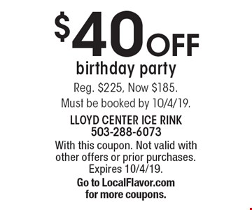 $40 off birthday party. Reg. $225, Now $185. Must be booked by 10/4/19.. With this coupon. Not valid with other offers or prior purchases. Expires 10/4/19. Go to LocalFlavor.com for more coupons.