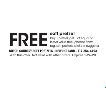 Free soft pretzelbuy 1 pretzel, get 1 of equal or lesser value free (choose from: reg. soft pretzels, sticks or nuggets). With this offer. Not valid with other offers. Expires 1-24-20.