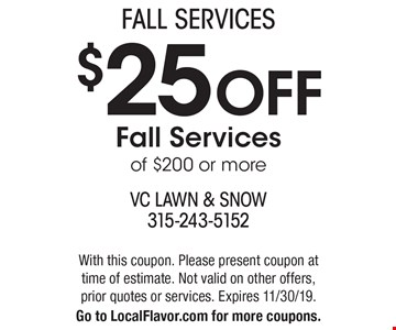 Fall Services: $25 OFF Fall Services of $200 or more. With this coupon. Please present coupon at time of estimate. Not valid on other offers, prior quotes or services. Expires 11/30/19. Go to LocalFlavor.com for more coupons.