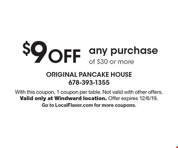 $9 off any purchase of $30 or more. With this coupon. 1 coupon per table. Not valid with other offers. Valid only at Windward location. Offer expires 12/6/19. Go to LocalFlavor.com for more coupons.