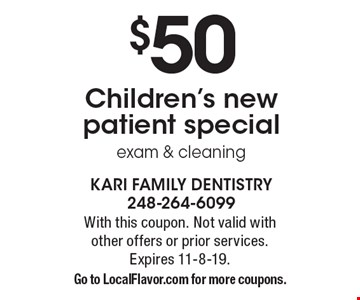$50 Children's new patient special-exam & cleaning. With this coupon. Not valid with other offers or prior services.Expires 11-8-19. Go to LocalFlavor.com for more coupons.