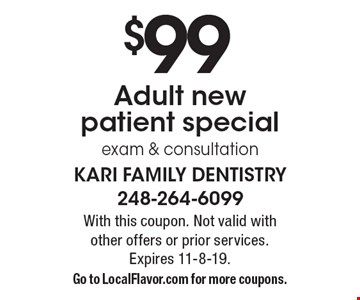 $99 Adult new patient special exam & consultation. With this coupon. Not valid with other offers or prior services.Expires 11-8-19. Go to LocalFlavor.com for more coupons.
