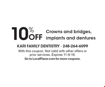 10% Off Crowns and bridges, implants, and dentures. With this coupon. Not valid with other offers or prior services. Expires 11-8-19. Go to LocalFlavor.com for more coupons.