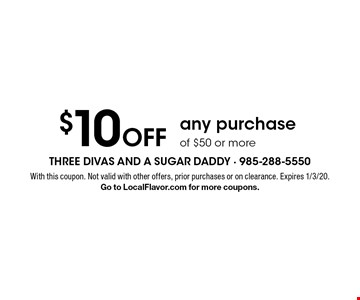$10 off any purchase of $50 or more. With this coupon. Not valid with other offers, prior purchases or on clearance. Expires 1/3/20. Go to LocalFlavor.com for more coupons.