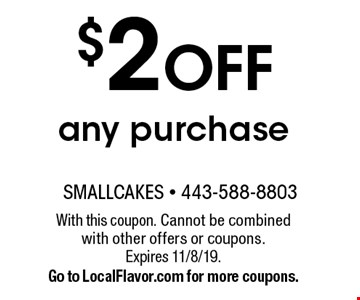 $2 OFF any purchase . With this coupon. Cannot be combined with other offers or coupons. Expires 11/8/19.Go to LocalFlavor.com for more coupons.