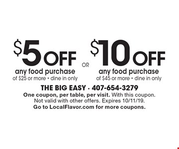 $10 off any food purchase of $45 or more. $5 off any food purchase of $25 or more. Dine in only. One coupon, per table, per visit. With this coupon. Not valid with other offers. Expires 10/11/19. Go to LocalFlavor.com for more coupons.