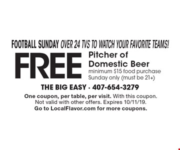 Football Sunday Over 24 TVs to watch your favorite teams! Free Pitcher of Domestic Beer. Minimum $15 food purchase. Sunday only (must be 21+). One coupon, per table, per visit. With this coupon. Not valid with other offers. Expires 10/11/19. Go to LocalFlavor.com for more coupons.