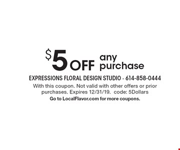 $5 off any purchase. With this coupon. Not valid with other offers or prior purchases. Expires 12/31/19.code: 5DollarsGo to LocalFlavor.com for more coupons.
