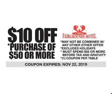 $10 off purchase of $50 or more. May not be combined w/ any other offer. Excludes holidays. Must spend $30 or more before tax and gratuity. 1 coupon per table. Expires11/22/19
