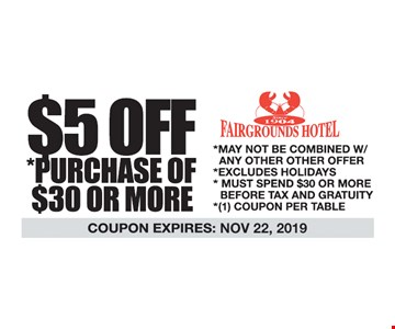 $5 off purchase of $30 or more. May not be combined w/ any other offer. Excludes holidays. Must spend $30 or more before tax and gratuity. 1 coupon per table. Expires11/22/19