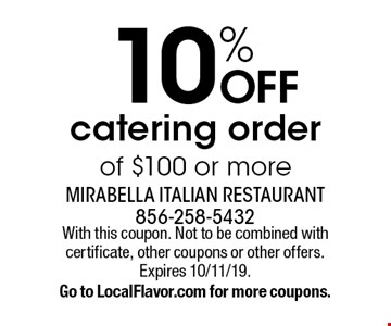 10% off catering order of $100 or more. With this coupon. Not to be combined with certificate, other coupons or other offers. Expires 10/11/19. Go to LocalFlavor.com for more coupons.