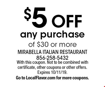 $5 off any purchase of $30 or more. With this coupon. Not to be combined with certificate, other coupons or other offers. Expires 10/11/19. Go to LocalFlavor.com for more coupons.