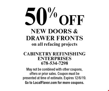 50% off new doors & drawer fronts on all refacing projects. May not be combined with other coupons, offers or prior sales. Coupon must be presented at time of estimate. Expires 12/6/19. Go to LocalFlavor.com for more coupons.