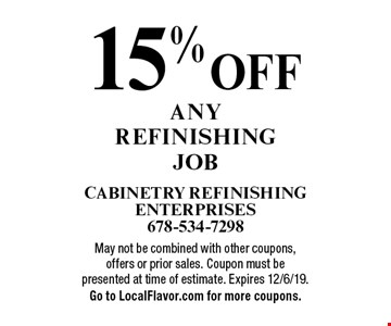 15% off any refinishing job. May not be combined with other coupons, offers or prior sales. Coupon must be presented at time of estimate. Expires 12/6/19. Go to LocalFlavor.com for more coupons.