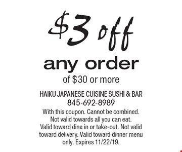 $3 off any order of $30 or more. With this coupon. Cannot be combined. Not valid towards all you can eat. Valid toward dine in or take-out. Not valid toward delivery. Valid toward dinner menu only. Expires 11/22/19.
