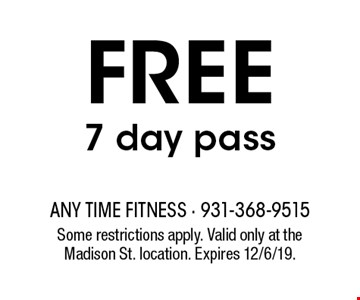 FREE 7 day pass. Some restrictions apply. Valid only at the Madison St. location. Expires 12/6/19.