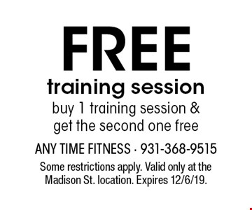 FREE training session buy 1 training session & get the second one free. Some restrictions apply. Valid only at the Madison St. location. Expires 12/6/19.
