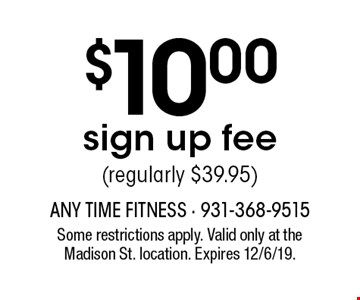 $10.00 sign up fee (regularly $39.95). Some restrictions apply. Valid only at the Madison St. location. Expires 12/6/19.