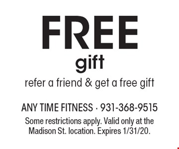 FREE gift refer a friend & get a free gift. Some restrictions apply. Valid only at the Madison St. location. Expires 1/31/20.