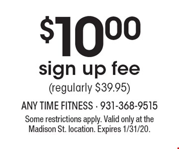 $10.00 sign up fee (regularly $39.95). Some restrictions apply. Valid only at the Madison St. location. Expires 1/31/20.