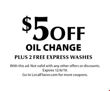 $5 off oil change plus 2 free express washes. With this ad. Not valid with any other offers or discounts. Expires 12/6/19. Go to LocalFlavor.com for more coupons.