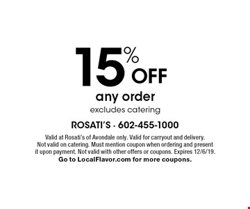 15% OFF any order excludes catering. Valid at Rosati's of Avondale only. Valid for carryout and delivery. Not valid on catering. Must mention coupon when ordering and present it upon payment. Not valid with other offers or coupons. Expires 12/6/19. Go to LocalFlavor.com for more coupons.