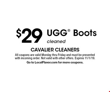 $29 UGG® Boots cleaned. All coupons are valid Monday thru Friday and must be presented with incoming order. Not valid with other offers. Expires 11/1/19. Go to LocalFlavor.com for more coupons.