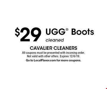 $29 UGG Boots cleaned. All coupons must be presented with incoming order. Not valid with other offers. Expires 12/6/19. Go to LocalFlavor.com for more coupons.
