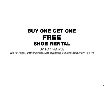 buy 1 get 1 free shoe rental. UP TO 4 PEOPLE. With this coupon. Not to be combined with any offers or promotions. Offer expires 10/11/19