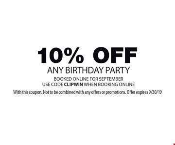 10% OFF ANY BIRTHDAY PARTY BOOKED ONLINE FOR SEPTEMBER. USE CODE CLIPWIN WHEN BOOKING ONLINE. With this coupon. Not to be combined with any offers or promotions. Offer expires 9/30/19