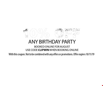 10% OFF ANY BIRTHDAY PARTY BOOKED ONLINE FOR AUGUST, USE CODE CLIPWIN WHEN BOOKING ONLINE. With this coupon. Not to be combined with any offers or promotions. Offer expires 10/11/19