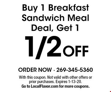 Buy 1 Breakfast Sandwich Meal Deal, Get 1 1/2 Off. With this coupon. Not valid with other offers or prior purchases. Expires 1-13-20. Go to LocalFlavor.com for more coupons.