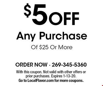 $5 off any purchase of $25 or more. With this coupon. Not valid with other offers or prior purchases. Expires 1-13-20. Go to LocalFlavor.com for more coupons.