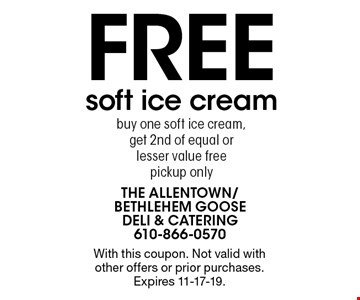 Free soft ice cream. Buy one soft ice cream, get 2nd of equal or lesser value free. Pickup only. With this coupon. Not valid with other offers or prior purchases. Expires 11-17-19.